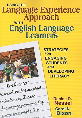 Using the Language Experience Approach With English Language Learners By Nessel, Denise D./ Dixon, Carol N.